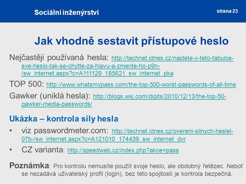 strana 23 Jak vhodně sestavit přístupové heslo Sociální inženýrství Nejčastěji používaná hesla: http://technet.idnes.cz/najdete-v-teto-tabulce- sve-he