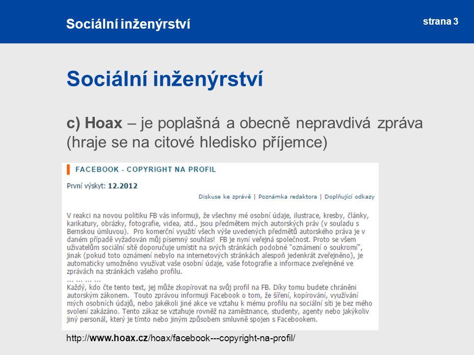 strana 3 Sociální inženýrství c) Hoax – je poplašná a obecně nepravdivá zpráva (hraje se na citové hledisko příjemce) Sociální inženýrství http://www.