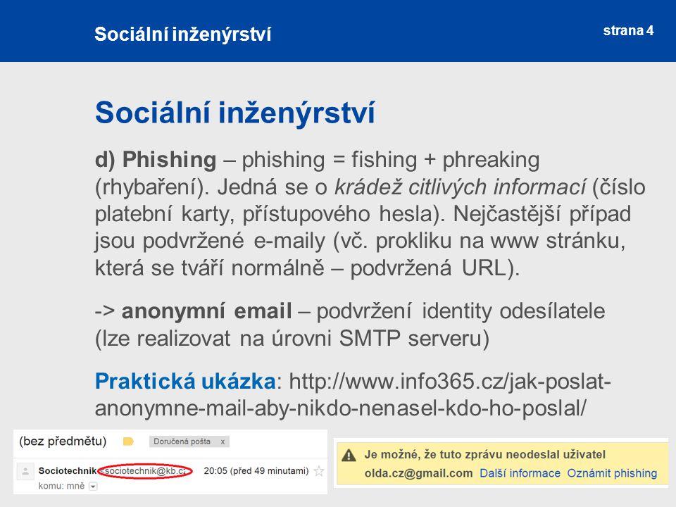 strana 4 Sociální inženýrství d) Phishing – phishing = fishing + phreaking (rhybaření). Jedná se o krádež citlivých informací (číslo platební karty, p
