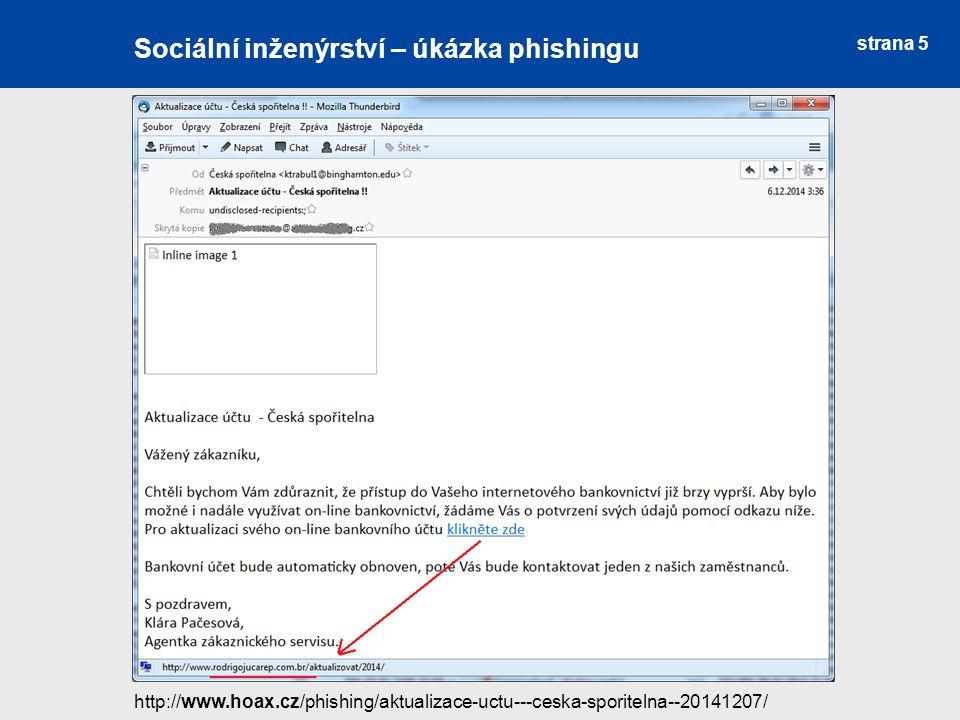 strana 5 Sociální inženýrství Sociální inženýrství – úkázka phishingu http://www.hoax.cz/phishing/aktualizace-uctu---ceska-sporitelna--20141207/