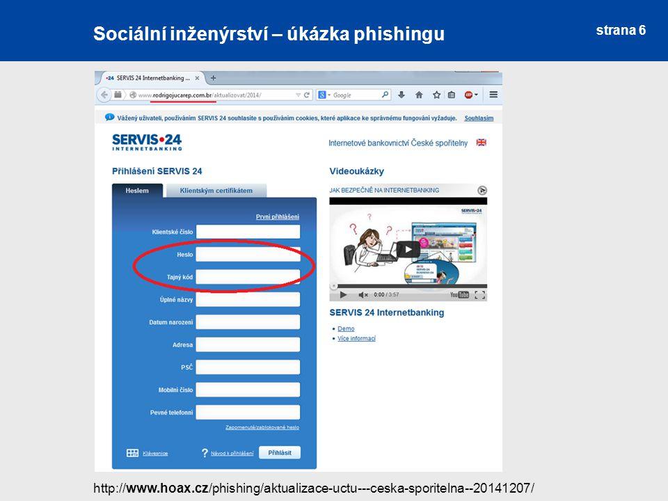 strana 6 Sociální inženýrství Sociální inženýrství – úkázka phishingu http://www.hoax.cz/phishing/aktualizace-uctu---ceska-sporitelna--20141207/