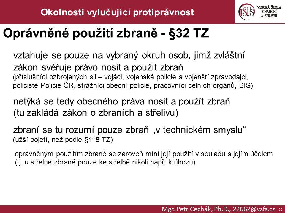 Mgr. Petr Čechák, Ph.D., 22662@vsfs.cz :: Okolnosti vylučující protiprávnost Oprávněné použití zbraně - §32 TZ vztahuje se pouze na vybraný okruh osob