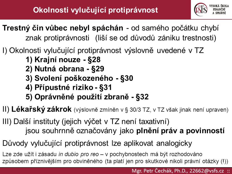 Mgr. Petr Čechák, Ph.D., 22662@vsfs.cz :: Okolnosti vylučující protiprávnost Trestný čin vůbec nebyl spáchán - od samého počátku chybí znak protiprávn