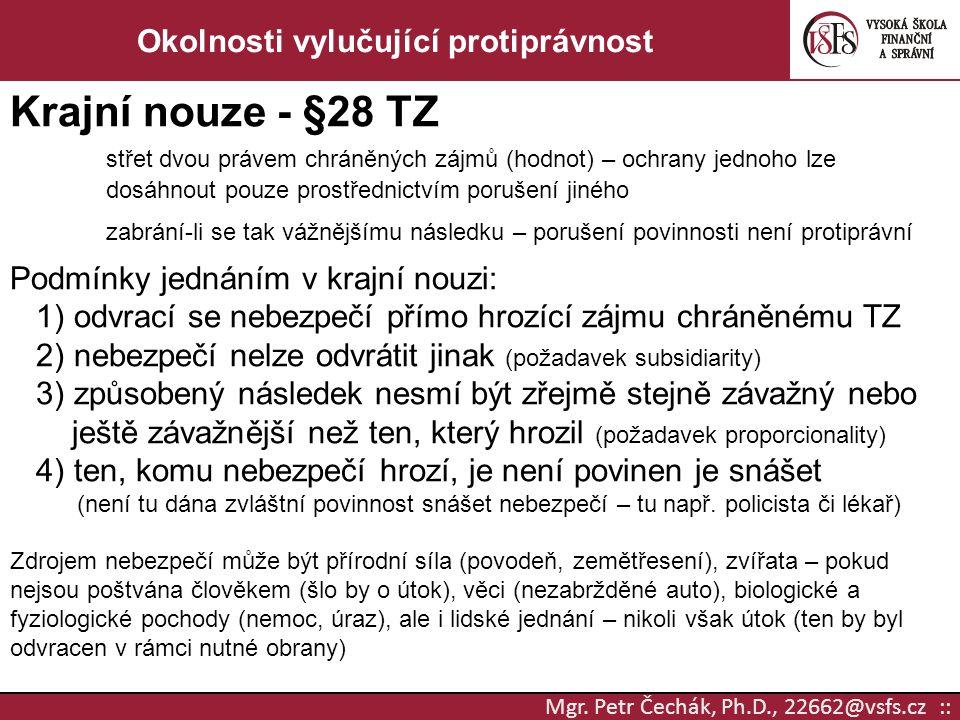 Mgr. Petr Čechák, Ph.D., 22662@vsfs.cz :: Okolnosti vylučující protiprávnost Krajní nouze - §28 TZ střet dvou právem chráněných zájmů (hodnot) – ochra