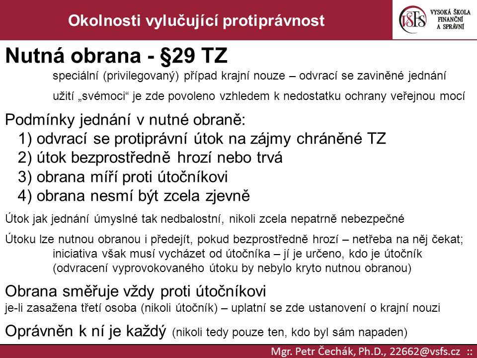Mgr. Petr Čechák, Ph.D., 22662@vsfs.cz :: Okolnosti vylučující protiprávnost Nutná obrana - §29 TZ speciální (privilegovaný) případ krajní nouze – odv
