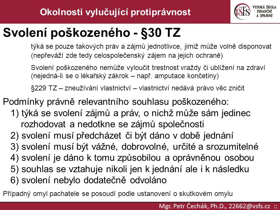 Mgr. Petr Čechák, Ph.D., 22662@vsfs.cz :: Okolnosti vylučující protiprávnost Svolení poškozeného - §30 TZ týká se pouze takových práv a zájmů jednotli