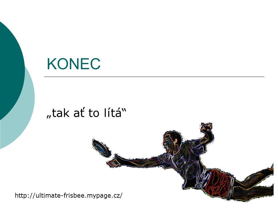 """KONEC """"tak ať to lítá"""" http://ultimate-frisbee.mypage.cz/"""