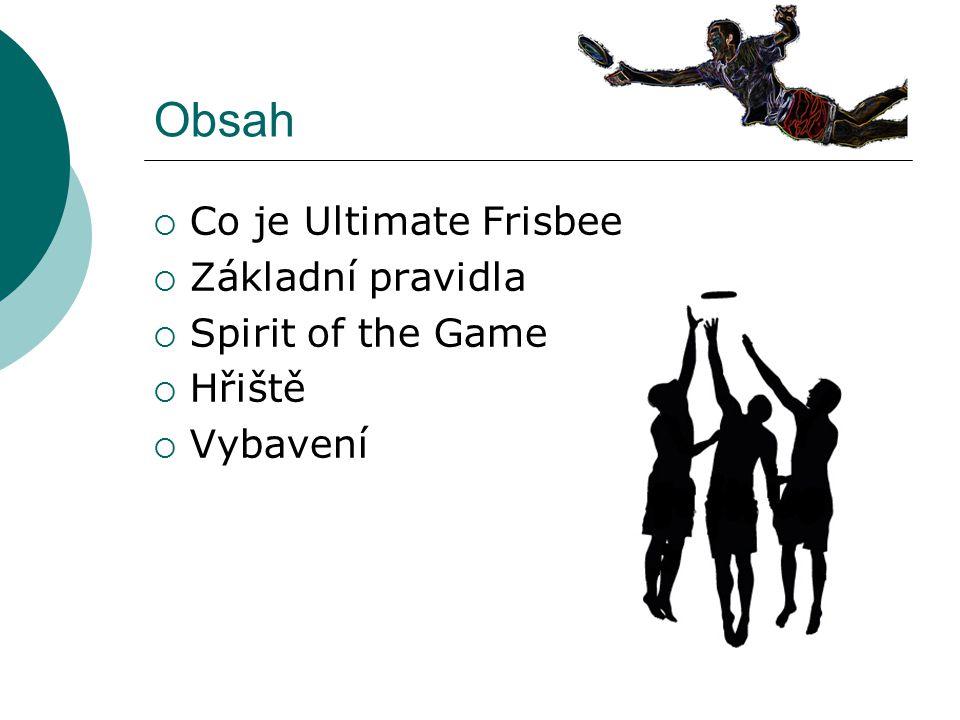 Obsah  Co je Ultimate Frisbee  Základní pravidla  Spirit of the Game  Hřiště  Vybavení