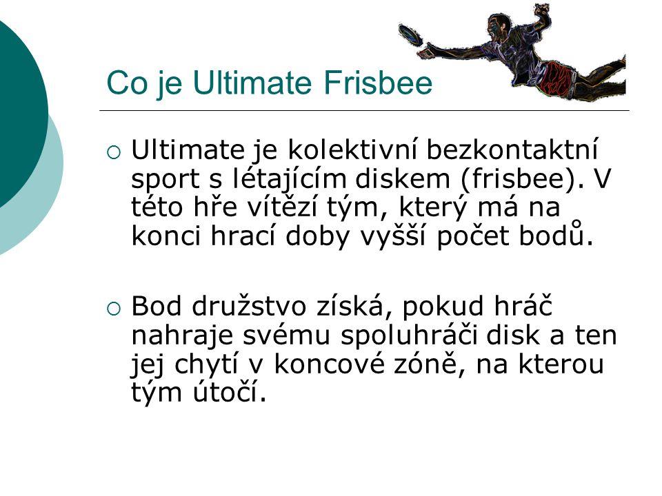 Co je Ultimate Frisbee  Ultimate je kolektivní bezkontaktní sport s létajícím diskem (frisbee). V této hře vítězí tým, který má na konci hrací doby v