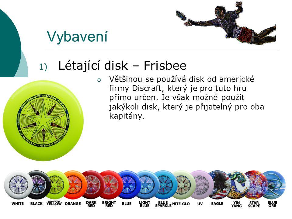 Vybavení 1) Létající disk – Frisbee  Většinou se používá disk od americké firmy Discraft, který je pro tuto hru přímo určen. Je však možné použít jak