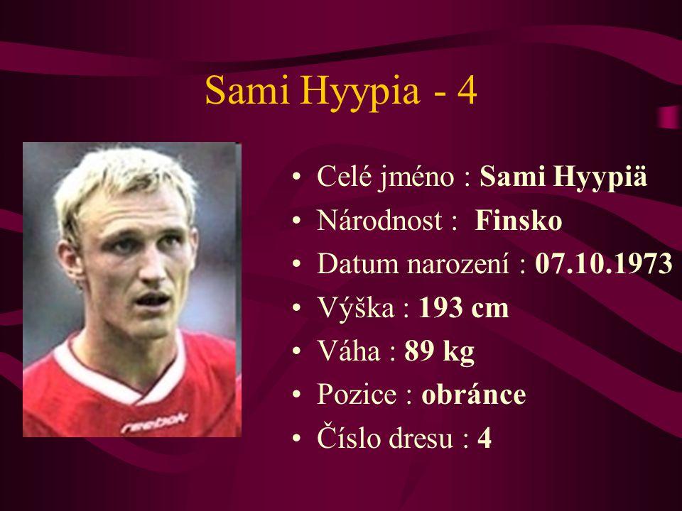 Sami Hyypia - 4 Celé jméno : Sami Hyypiä Národnost : Finsko Datum narození : 07.10.1973 Výška : 193 cm Váha : 89 kg Pozice : obránce Číslo dresu : 4