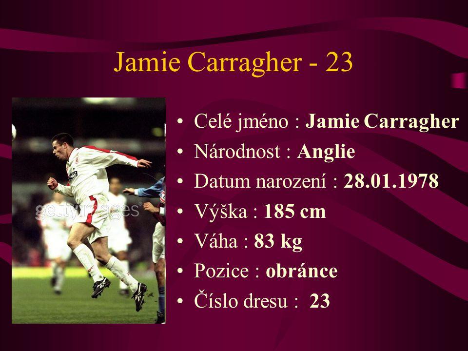 Jamie Carragher - 23 Celé jméno : Jamie Carragher Národnost : Anglie Datum narození : 28.01.1978 Výška : 185 cm Váha : 83 kg Pozice : obránce Číslo dr