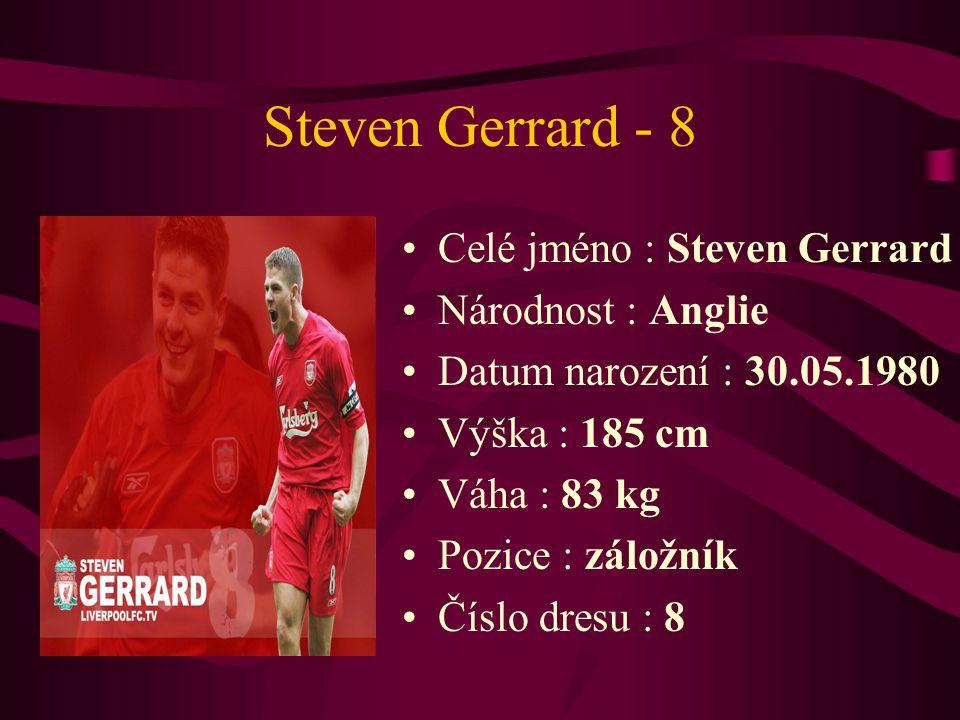 Steven Gerrard - 8 Celé jméno : Steven Gerrard Národnost : Anglie Datum narození : 30.05.1980 Výška : 185 cm Váha : 83 kg Pozice : záložník Číslo dres