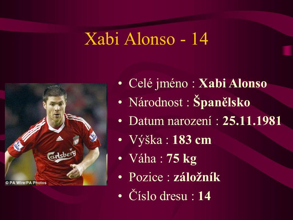 Xabi Alonso - 14 Celé jméno : Xabi Alonso Národnost : Španělsko Datum narození : 25.11.1981 Výška : 183 cm Váha : 75 kg Pozice : záložník Číslo dresu