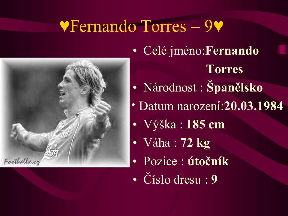 ♥Fernando Torres – 9♥ Celé jméno:Fernando Torres Národnost : Španělsko Datum narození:20.03.1984 Výška : 185 cm Váha : 72 kg Pozice : útočník Číslo dr