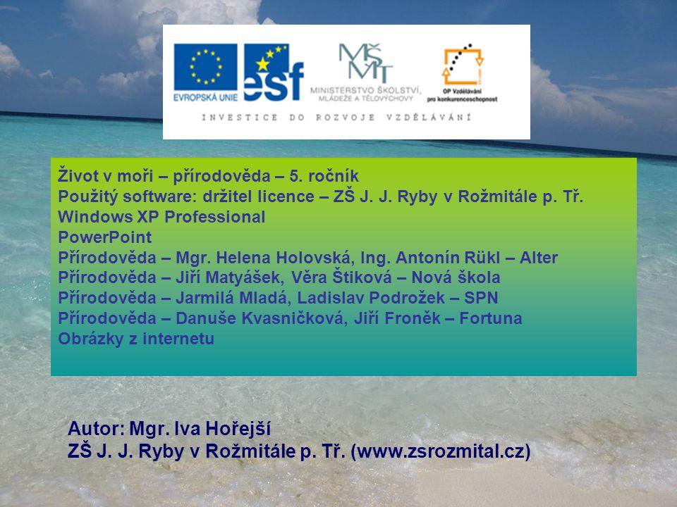 Život v moři – přírodověda – 5. ročník Použitý software: držitel licence – ZŠ J. J. Ryby v Rožmitále p. Tř. Windows XP Professional PowerPoint Přírodo