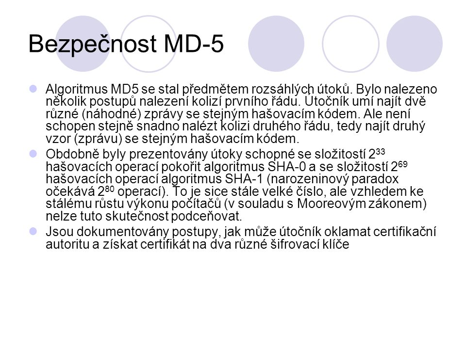 Bezpečnost MD-5 Algoritmus MD5 se stal předmětem rozsáhlých útoků.
