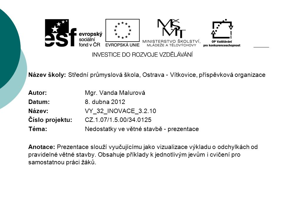 Název školy: Střední průmyslová škola, Ostrava - Vítkovice, příspěvková organizace Autor: Mgr. Vanda Malurová Datum: 8. dubna 2012 Název: VY_32_INOVAC