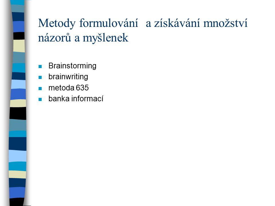 Metody formulování a získávání množství názorů a myšlenek n Brainstorming n brainwriting n metoda 635 n banka informací