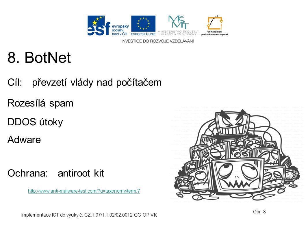 Implementace ICT do výuky č. CZ.1.07/1.1.02/02.0012 GG OP VK 8. BotNet Obr. 8 Cíl:převzetí vlády nad počítačem Ochrana: Rozesílá spam antiroot kit htt