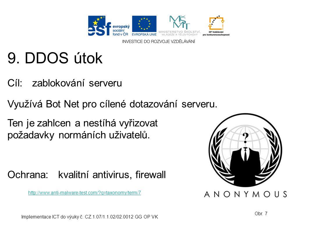 Implementace ICT do výuky č. CZ.1.07/1.1.02/02.0012 GG OP VK 9. DDOS útok Obr. 7 Cíl:zablokování serveru Ochrana: Využívá Bot Net pro cílené dotazován