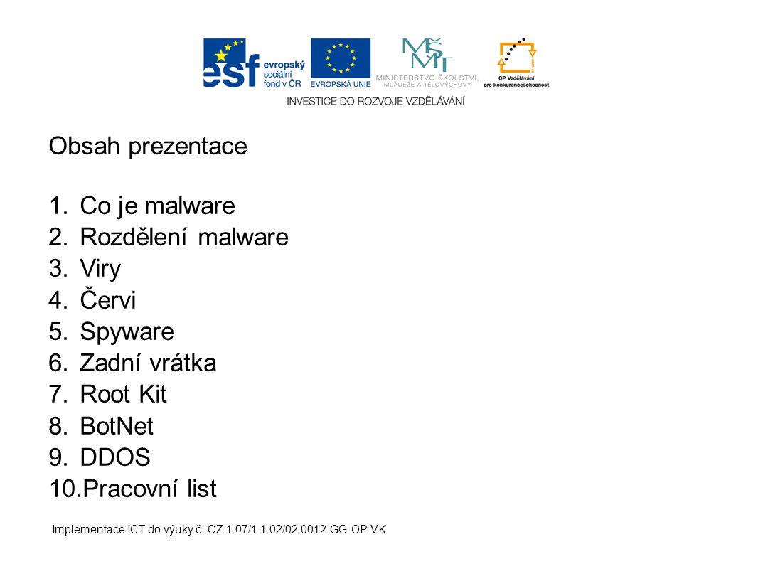 Implementace ICT do výuky č. CZ.1.07/1.1.02/02.0012 GG OP VK Obsah prezentace 1.Co je malware 2.Rozdělení malware 3.Viry 4.Červi 5.Spyware 6.Zadní vrá