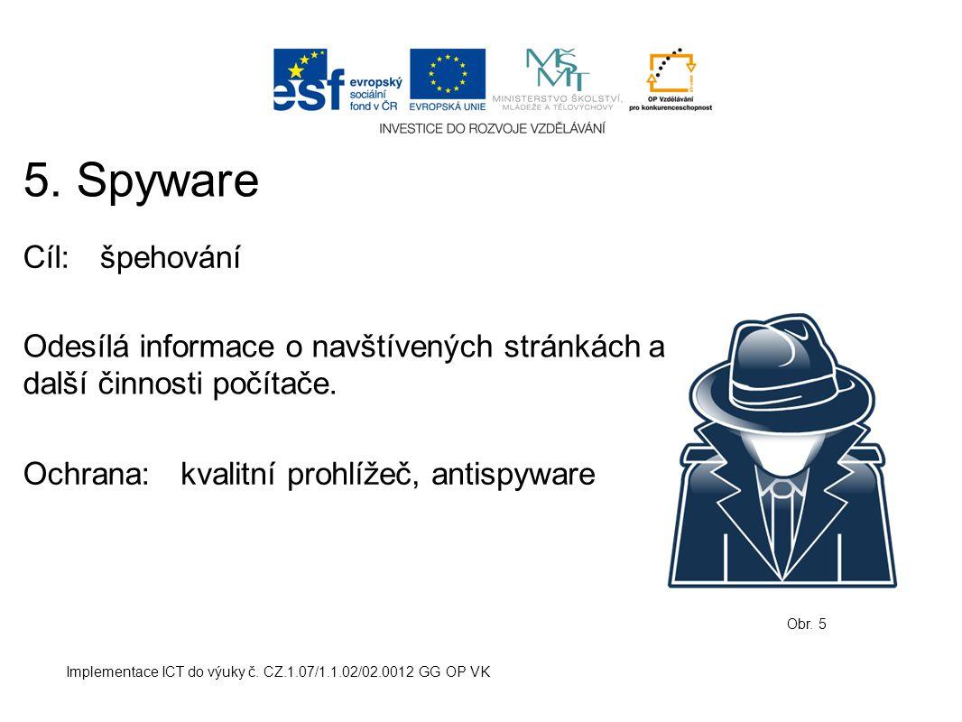 Implementace ICT do výuky č. CZ.1.07/1.1.02/02.0012 GG OP VK 5. Spyware Obr. 5 Cíl:špehování Ochrana: Odesílá informace o navštívených stránkách a dal