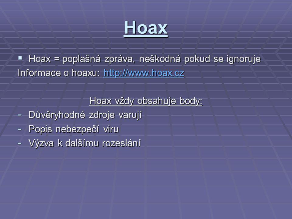 Hoax  Hoax = poplašná zpráva, neškodná pokud se ignoruje Informace o hoaxu: http://www.hoax.cz http://www.hoax.cz Hoax vždy obsahuje body: - Důvěryhodné zdroje varují - Popis nebezpečí viru - Výzva k dalšímu rozeslání