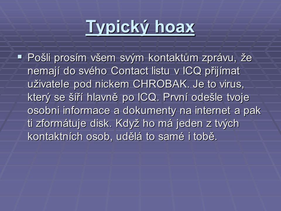 Typický hoax  Pošli prosím všem svým kontaktům zprávu, že nemají do svého Contact listu v ICQ přijímat uživatele pod nickem CHROBAK.