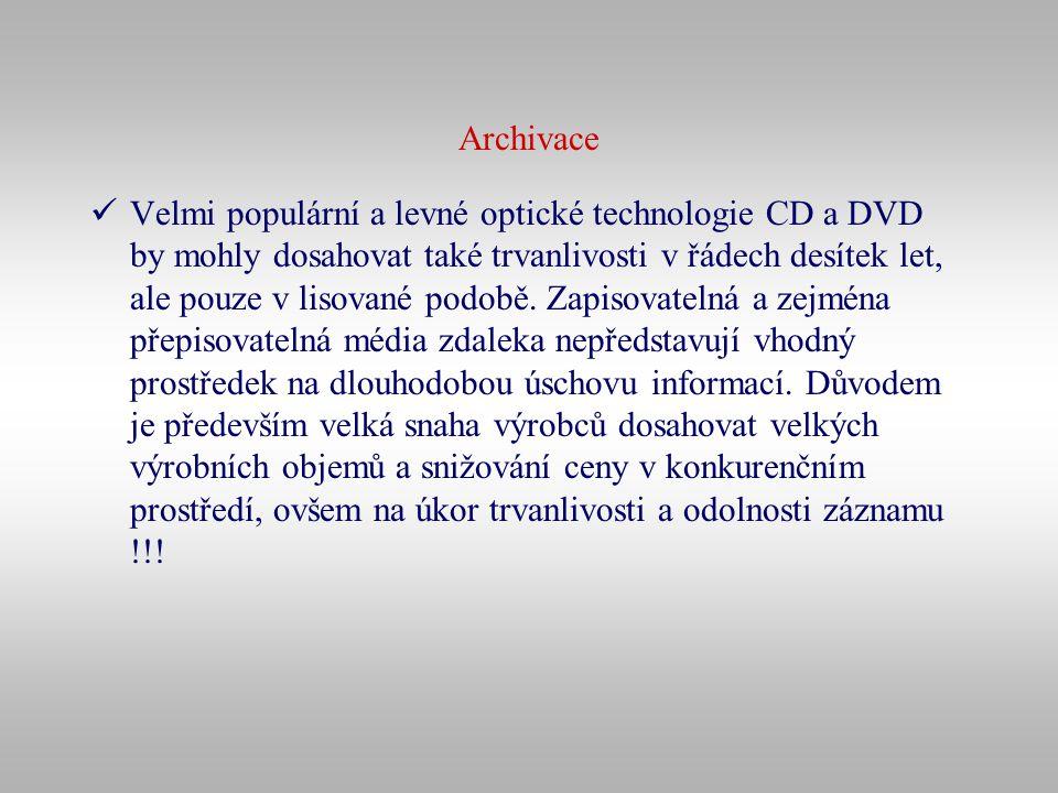 Archivace Velmi populární a levné optické technologie CD a DVD by mohly dosahovat také trvanlivosti v řádech desítek let, ale pouze v lisované podobě.