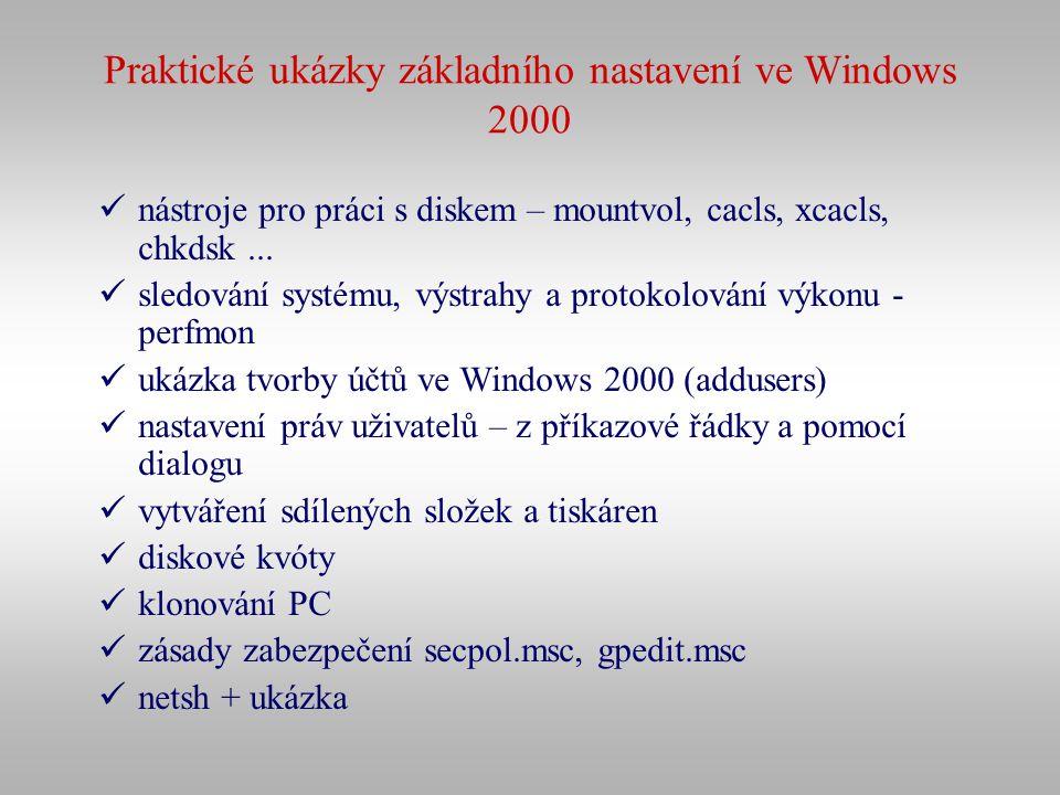 Praktické ukázky základního nastavení ve Windows 2000 nástroje pro práci s diskem – mountvol, cacls, xcacls, chkdsk... sledování systému, výstrahy a p
