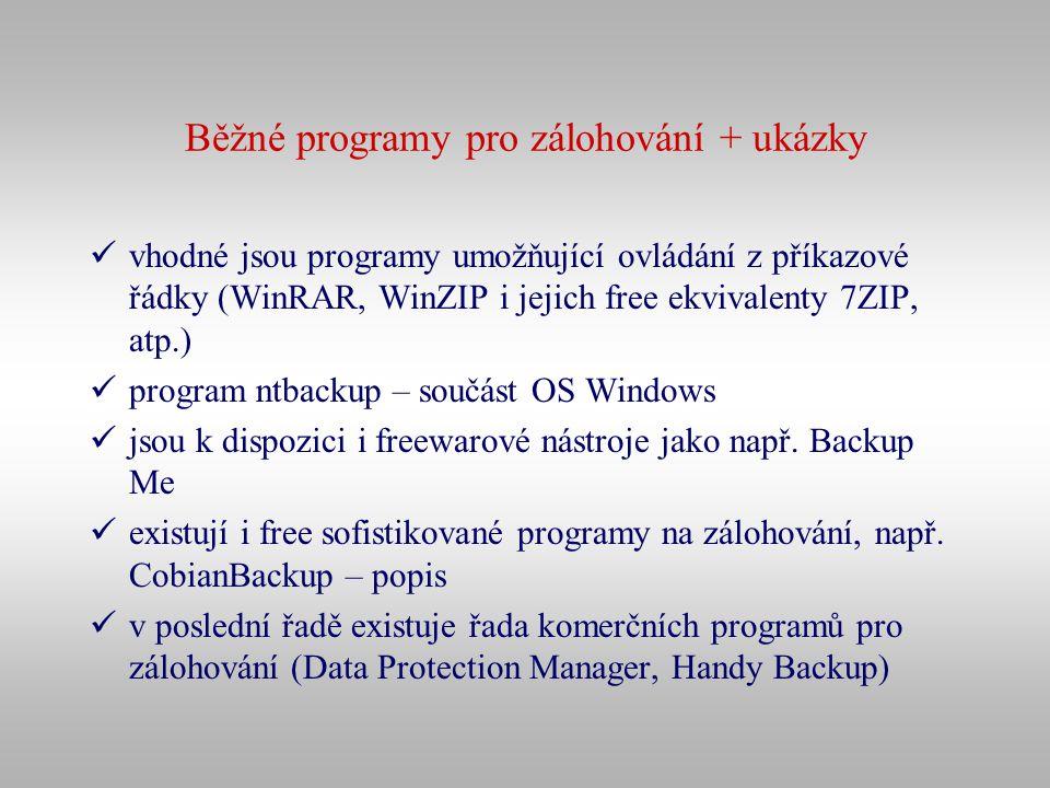 Běžné programy pro zálohování + ukázky vhodné jsou programy umožňující ovládání z příkazové řádky (WinRAR, WinZIP i jejich free ekvivalenty 7ZIP, atp.