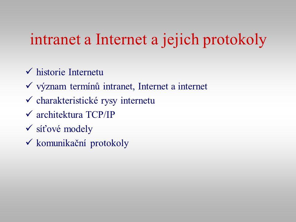intranet a Internet a jejich protokoly historie Internetu význam termínů intranet, Internet a internet charakteristické rysy internetu architektura TC