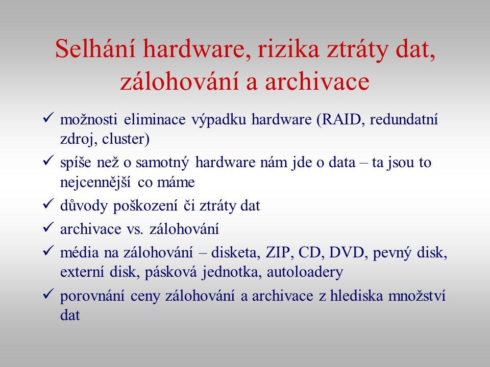 Selhání hardware, rizika ztráty dat, zálohování a archivace možnosti eliminace výpadku hardware (RAID, redundatní zdroj, cluster) spíše než o samotný