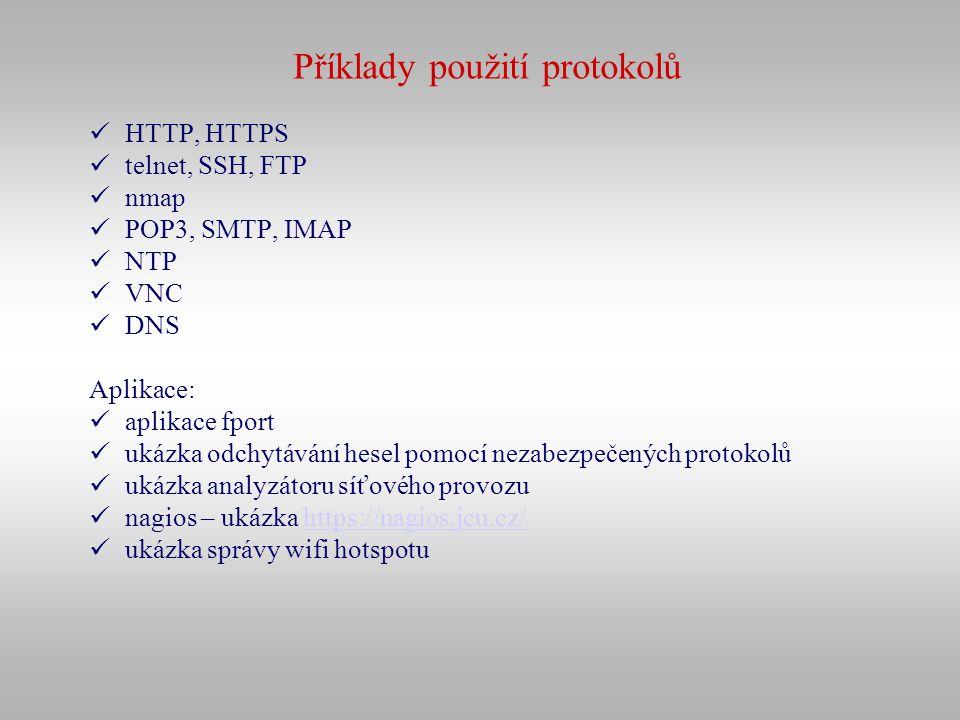 Příklady použití protokolů HTTP, HTTPS telnet, SSH, FTP nmap POP3, SMTP, IMAP NTP VNC DNS Aplikace: aplikace fport ukázka odchytávání hesel pomocí nez