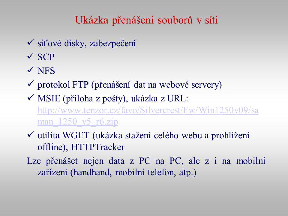 Ukázka přenášení souborů v síti síťové disky, zabezpečení SCP NFS protokol FTP (přenášení dat na webové servery) MSIE (příloha z pošty), ukázka z URL: