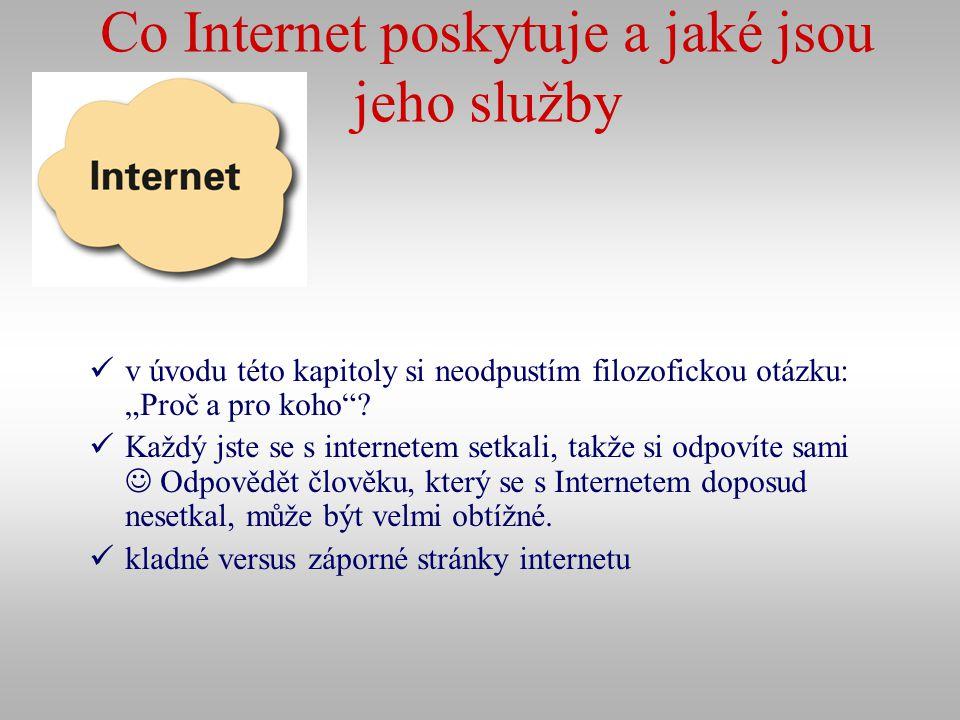 """Co Internet poskytuje a jaké jsou jeho služby v úvodu této kapitoly si neodpustím filozofickou otázku: """"Proč a pro koho""""? Každý jste se s internetem s"""