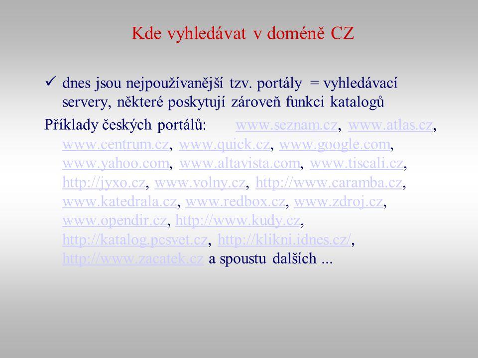Kde vyhledávat v doméně CZ dnes jsou nejpoužívanější tzv. portály = vyhledávací servery, některé poskytují zároveň funkci katalogů Příklady českých po
