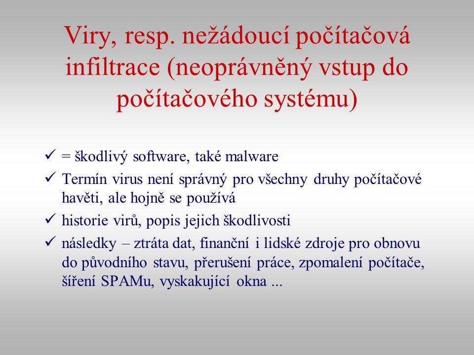 Viry, resp. nežádoucí počítačová infiltrace (neoprávněný vstup do počítačového systému) = škodlivý software, také malware Termín virus není správný pr