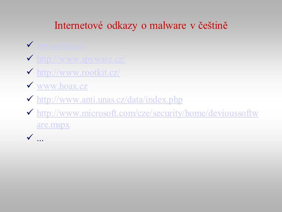 Internetové odkazy o malware v češtině www.viry.cz http://www.spyware.cz/ http://www.rootkit.cz/ www.hoax.cz http://www.anti.unas.cz/data/index.php ht