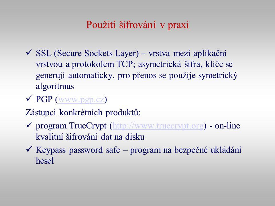 Použití šifrování v praxi SSL (Secure Sockets Layer) – vrstva mezi aplikační vrstvou a protokolem TCP; asymetrická šifra, klíče se generují automatick