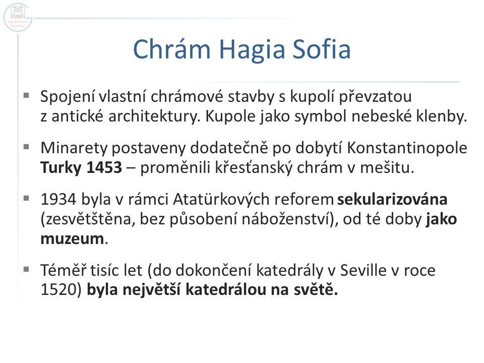 Chrám Hagia Sofia  Spojení vlastní chrámové stavby s kupolí převzatou z antické architektury.