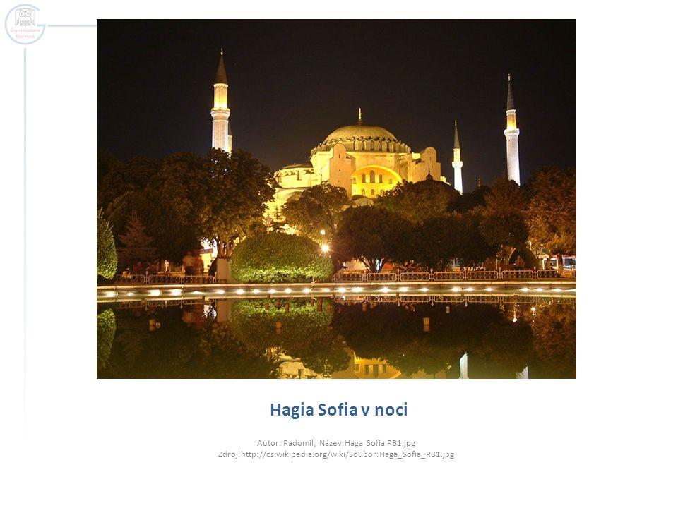 Hagia Sofia v noci Autor: Radomil, Název:Haga Sofia RB1.jpg Zdroj:http://cs.wikipedia.org/wiki/Soubor:Haga_Sofia_RB1.jpg