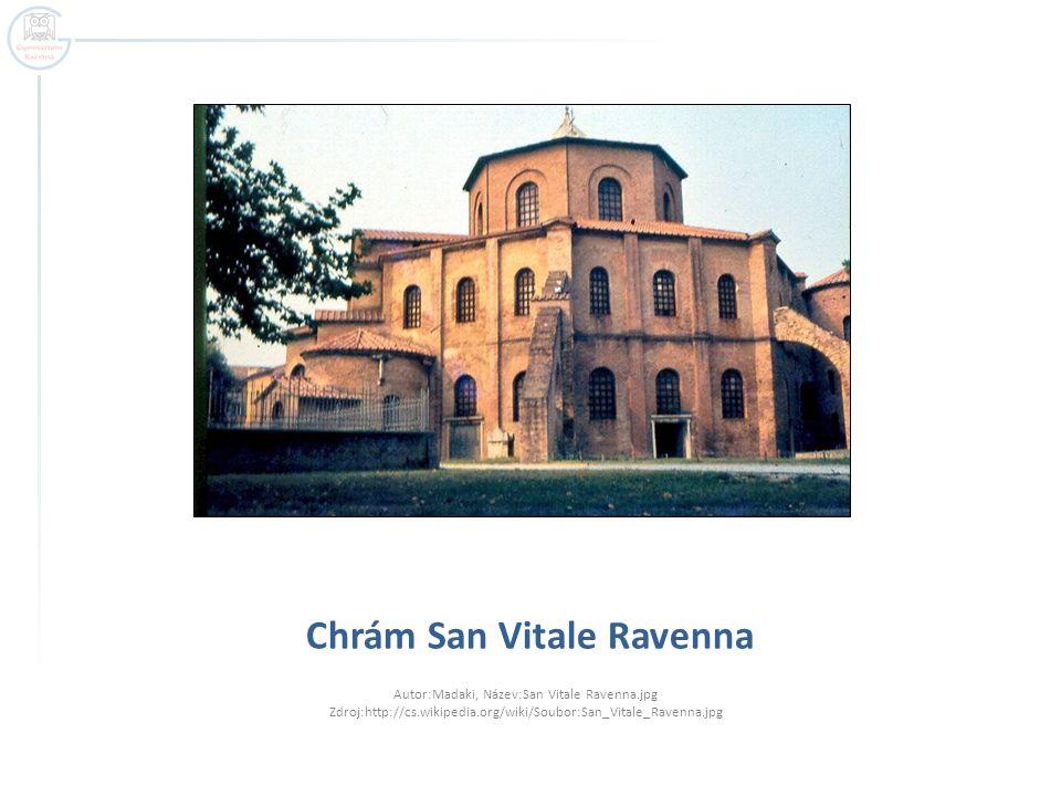 Chrám San Vitale Ravenna Autor:Madaki, Název:San Vitale Ravenna.jpg Zdroj:http://cs.wikipedia.org/wiki/Soubor:San_Vitale_Ravenna.jpg