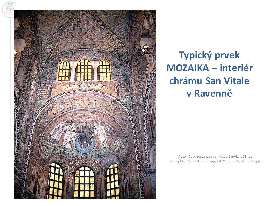 Typický prvek MOZAIKA – interiér chrámu San Vitale v Ravenně Autor:Georges Jansoone, Název:SanVitale08.jpg Zdroj:http://cs.wikipedia.org/wiki/Soubor:SanVitale08.jpg