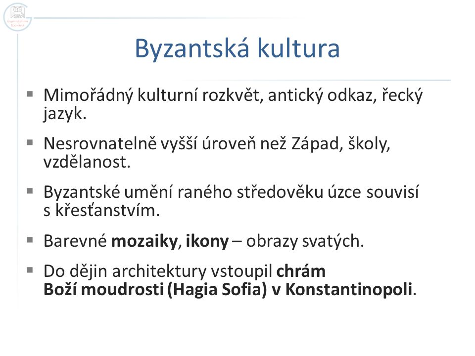 Byzantská kultura  Mimořádný kulturní rozkvět, antický odkaz, řecký jazyk.