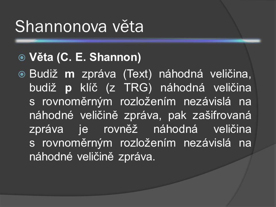 Shannonova věta  Věta (C. E. Shannon)  Budiž m zpráva (Text) náhodná veličina, budiž p klíč (z TRG) náhodná veličina s rovnoměrným rozložením nezávi