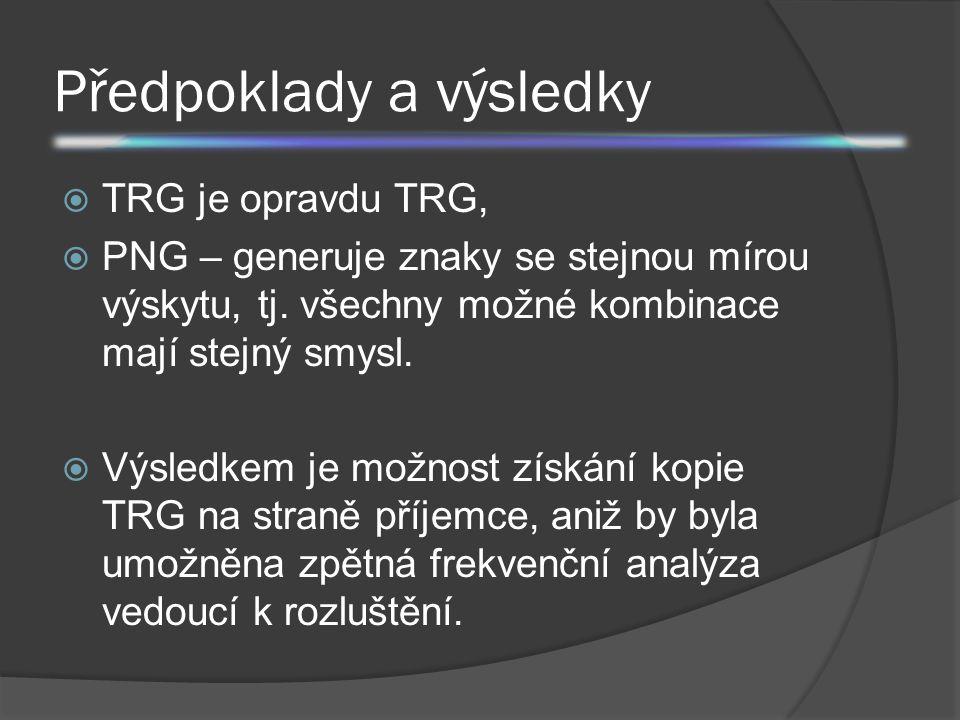 Předpoklady a výsledky  TRG je opravdu TRG,  PNG – generuje znaky se stejnou mírou výskytu, tj. všechny možné kombinace mají stejný smysl.  Výsledk