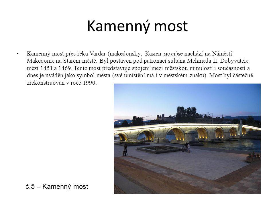 Kamenný most Kamenný most přes řeku Vardar (makedonsky: Камен мост)se nachází na Náměstí Makedonie na Starém městě. Byl postaven pod patronací sultána