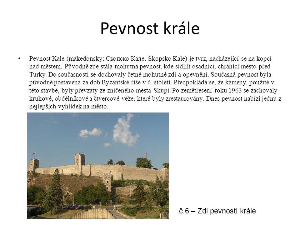 Pevnost krále Pevnost Kale (makedonsky: Скопско Кале, Skopsko Kale) je tvrz, nacházející se na kopci nad městem. Původně zde stála mohutná pevnost, kd